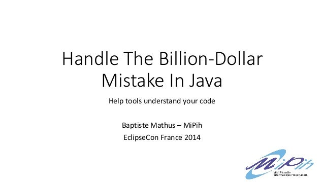 Handle The Billion-Dollar Mistake In Java Help tools understand your code Baptiste Mathus – MiPih EclipseCon France 2014