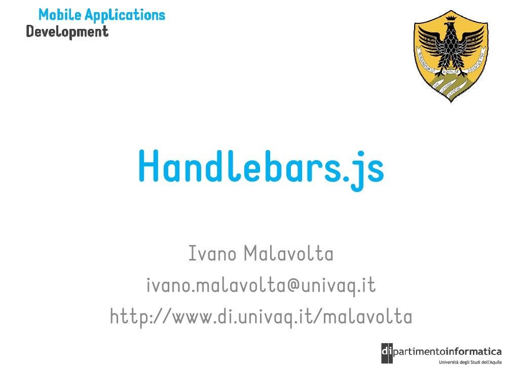 Handlebars.js         Ivano Malavolta    ivano.malavolta@univaq.ithttp://www.di.univaq.it/malavolta