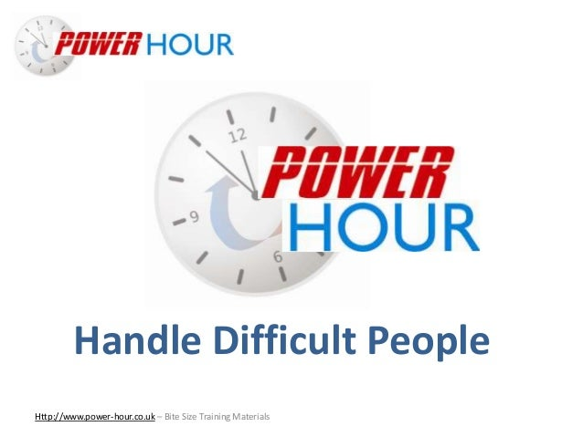 Handle Difficult People Http://www.power-hour.co.uk – Bite Size Training Materials Handle Difficult People