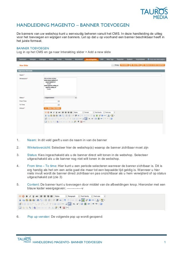 HANDLEIDING MAGENTO- BANNER TOEVOEGEN 1 HANDLEIDING MAGENTO – BANNER TOEVOEGEN De banners van uw webshop kunt u eenvoudig ...