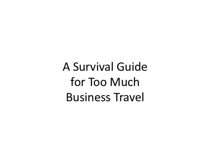 A Survival Guidefor Too Much Business Travel<br />