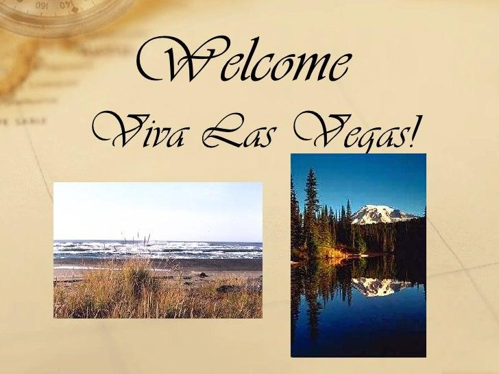 Welcome <ul><li>Viva Las Vegas! </li></ul>
