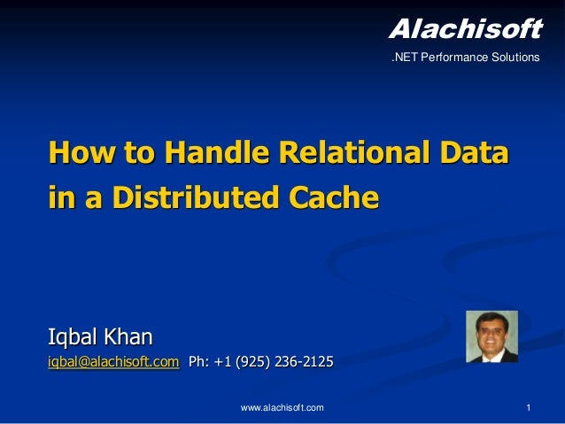 Alachisoft .NET Performance Solutions  How to Handle Relational Data in a Distributed Cache  Iqbal Khan iqbal@alachisoft.c...