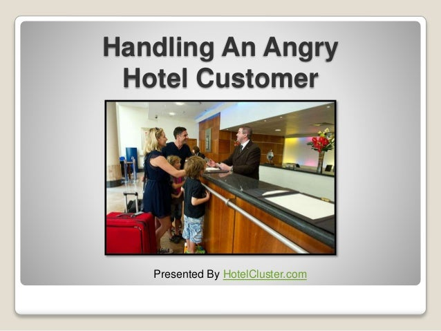 Handling An Angry Hotel Customer Presented By HotelCluster.com