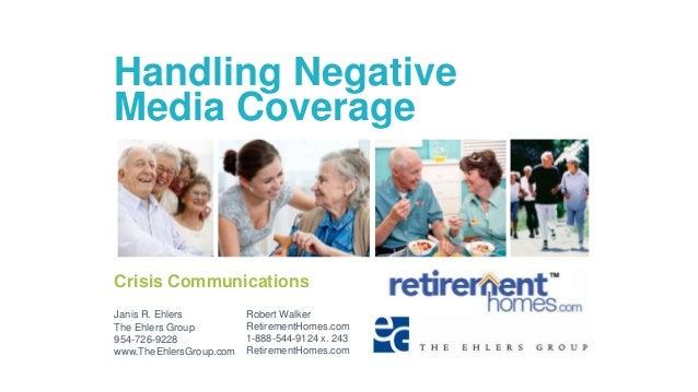 Handling Negative Media Coverage Crisis Communications Janis R. Ehlers The Ehlers Group 954-726-9228 www.TheEhlersGroup.co...