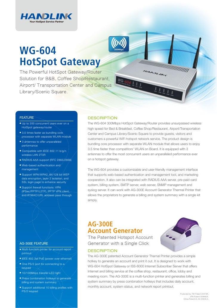 WG-604HotSpot GatewayThe Powerful HotSpot Gateway/RouterSolution for B&B, Coffee Shop/Restaurant,Airport/ Transportation C...