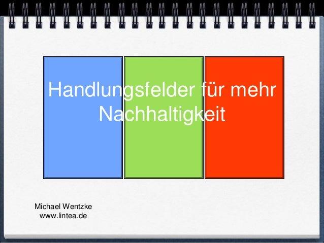 Handlungsfelder für mehr        NachhaltigkeitMichael Wentzke www.lintea.de