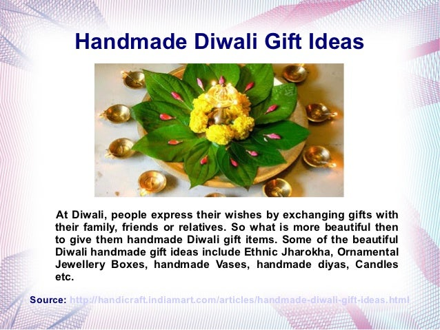 Handmade Diwali Gift Ideas     At Diwali, people express their wishes by exchanging gifts with     their family, friends o...