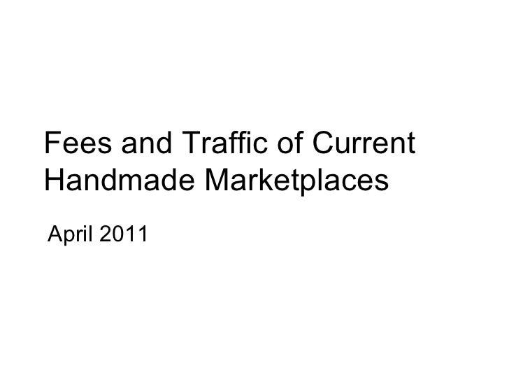 Fees and Traffic of Current Handmade Marketplaces  April 2011
