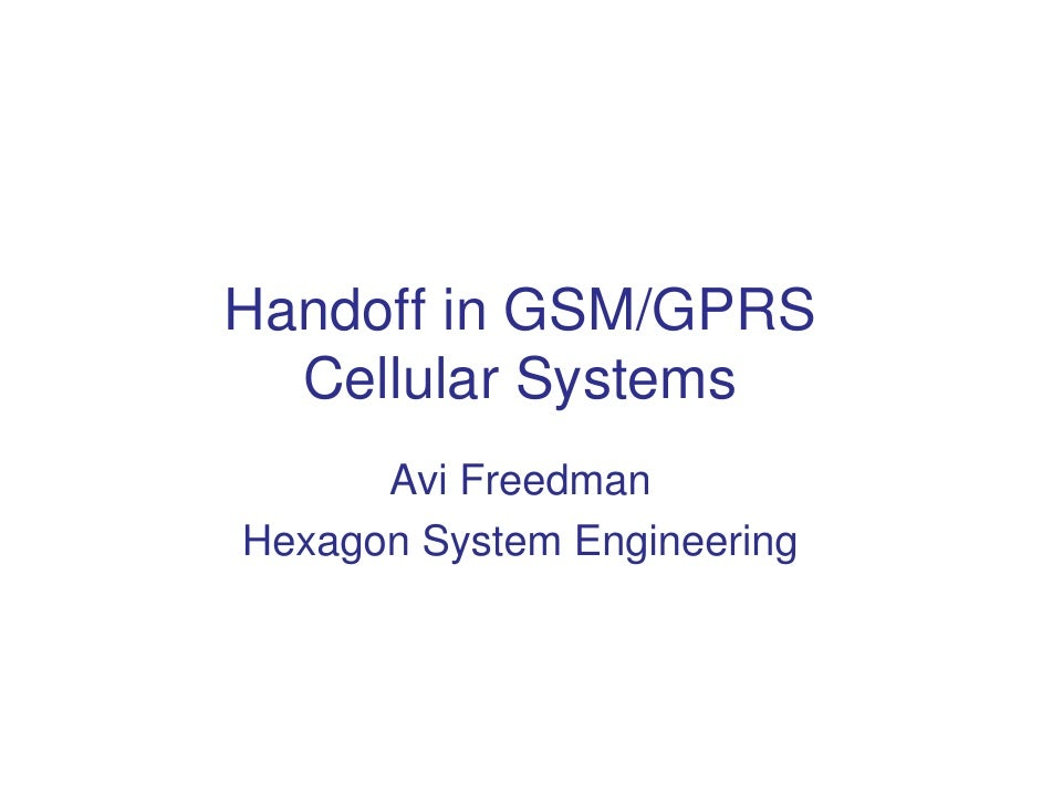 Handoff in GSM/GPRS  Cellular Systems      Avi FreedmanHexagon System Engineering