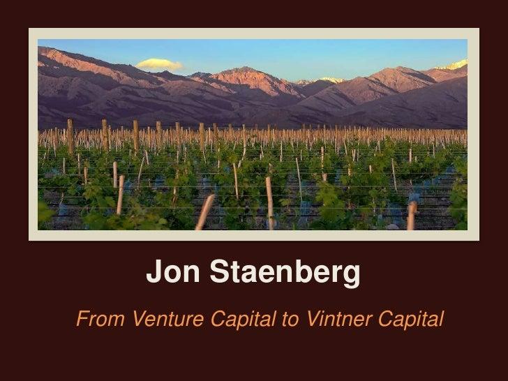 Jon Staenberg<br />From Venture Capital to Vintner Capital<br />