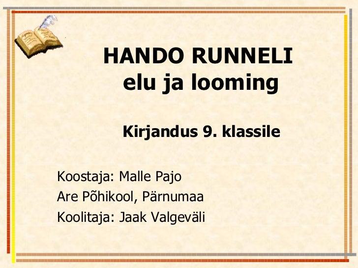 HANDO RUNNELI  elu ja looming Kirjandus 9. klassile Koostaja: Malle Pajo Are Põhikool, Pärnumaa Koolitaja: Jaak Valgeväli