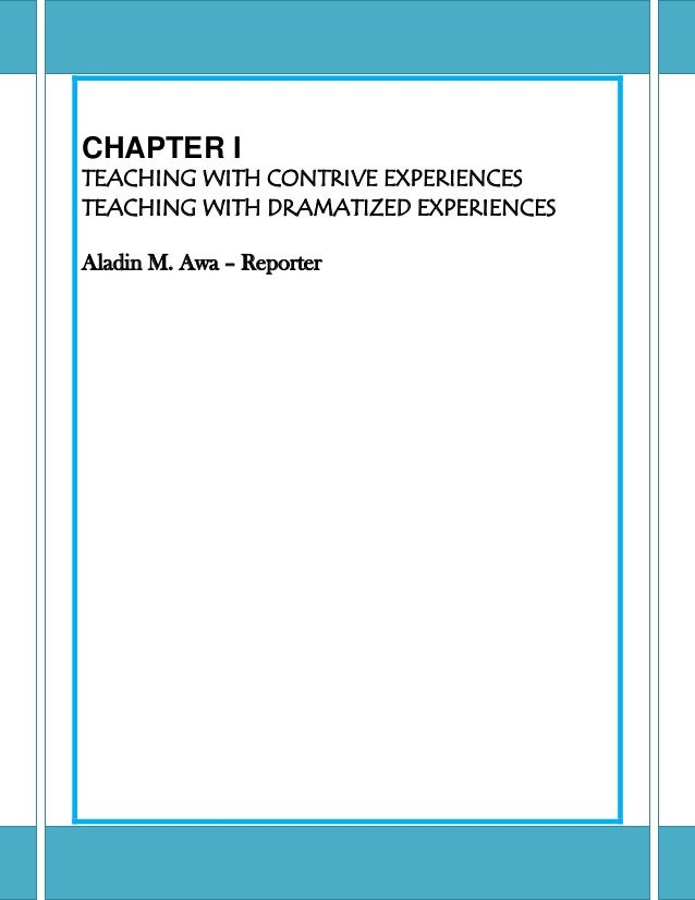 CHAPTER ITEACHING WITH CONTRIVE EXPERIENCESTEACHING WITH DRAMATIZED EXPERIENCESAladin M. Awa – Reporter