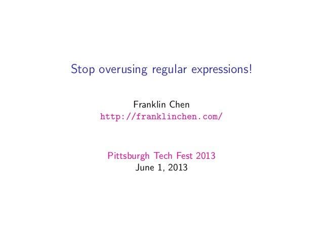 Stop overusing regular expressions!Franklin Chenhttp://franklinchen.com/Pittsburgh Tech Fest 2013June 1, 2013