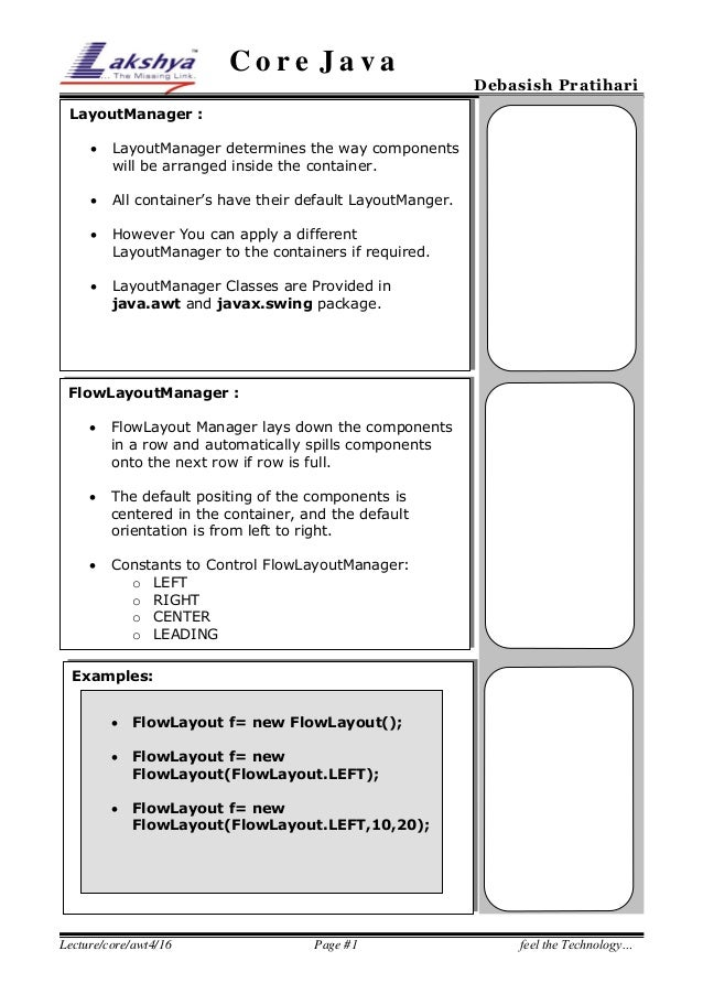 Core Java  Debasish Pratihari  LayoutManager :   LayoutManager determines the way components will be arranged inside the ...