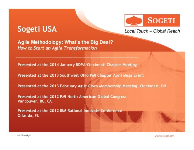 Sogeti USA  Local Touch – Global Reach  Agile Methodology: What's the Big Deal? How to Start an Agile Transformation  Pres...