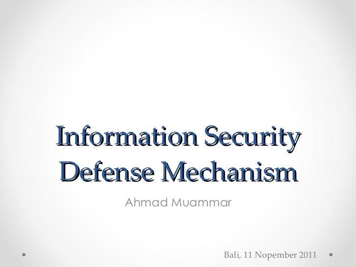 Information Security Defense Mechanism Ahmad Muammar Bali, 11 Nopember 2011