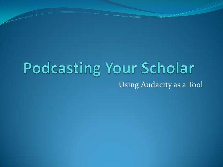 Handout  Podcasting Your Scholar