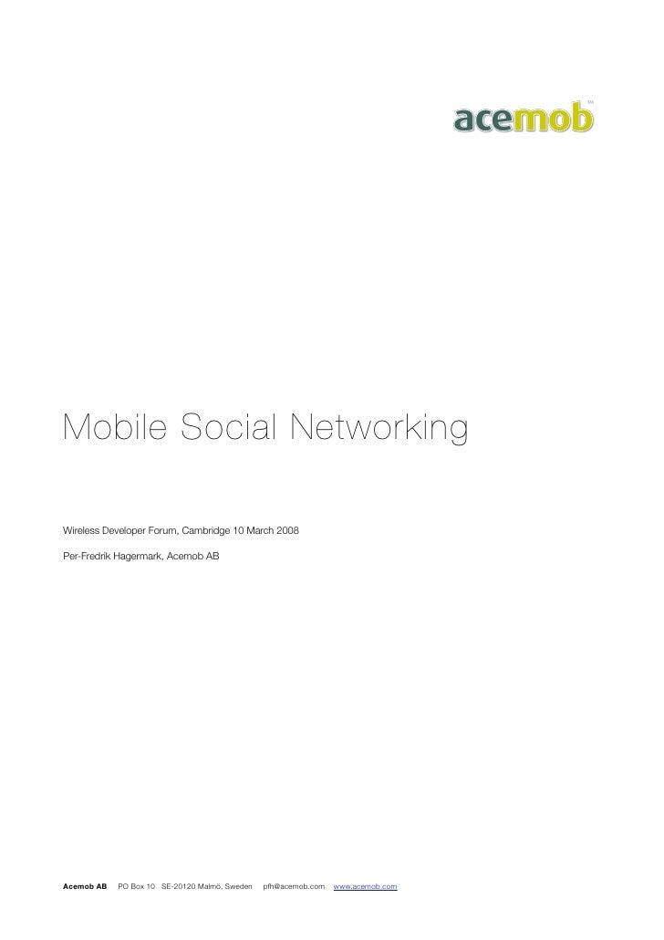 Mobile Social Networking  Wireless Developer Forum, Cambridge 10 March 2008  Per-Fredrik Hagermark, Acemob AB     Acemob A...