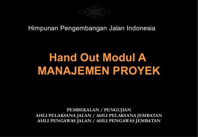 P                   H       J                       IHimpunan Pengembangan Jalan Indonesia   Hand Out Modul A  MANAJEMEN P...