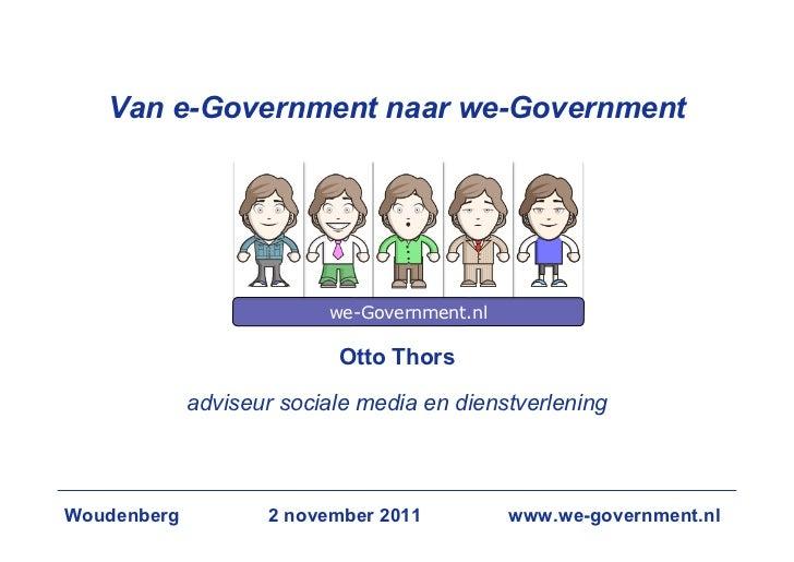 Van e-Government naar we-Government                          we-Government.nl                           Otto Thors        ...