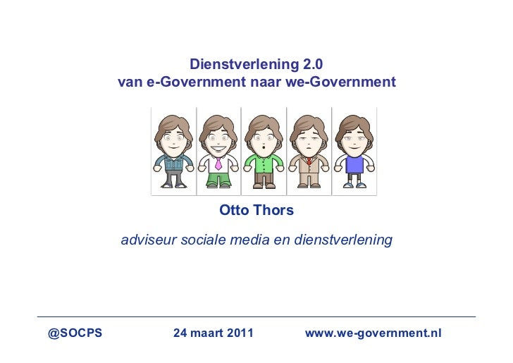 Dienstverlening 2.0         van e-Government naar we-Government                       Otto Thors         adviseur sociale ...