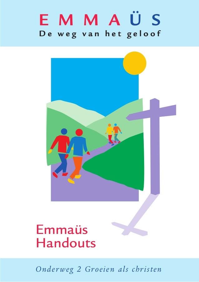E M M A Ü S D e w e g v a n h e t g e l o o f Emmaüs Handouts Onderweg 2 Groeien als christen
