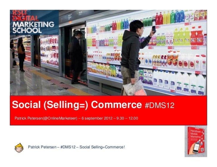 Social (Selling=) Commerce #DMS12Les 4 campagnesPatrick Petersen(@OnlineMarketeer) – 6 september 2012 – 9.30 – 12.00      ...
