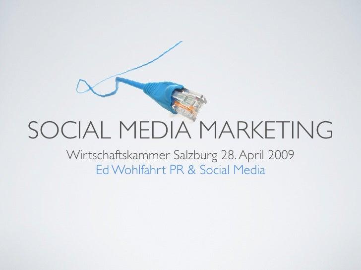 SOCIAL MEDIA MARKETING   Wirtschaftskammer Salzburg 28. April 2009        Ed Wohlfahrt PR & Social Media