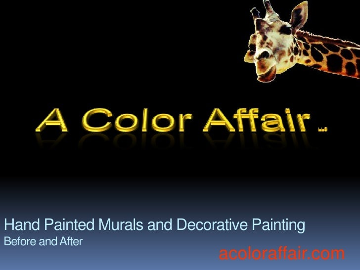 A Color Affair   LLC<br />Hand Painted Murals and Decorative PaintingBefore and After<br />acoloraffair.com<br />