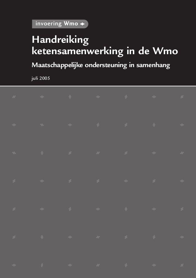 Handreiking ketensamenwerking in de Wmo Maatschappelijke ondersteuning in samenhang juli 2005
