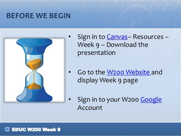 BEFORE WE BEGIN • Sign in to Canvas– Resources – Week 9 – Download the presentation • Go to the W200 Website and display W...