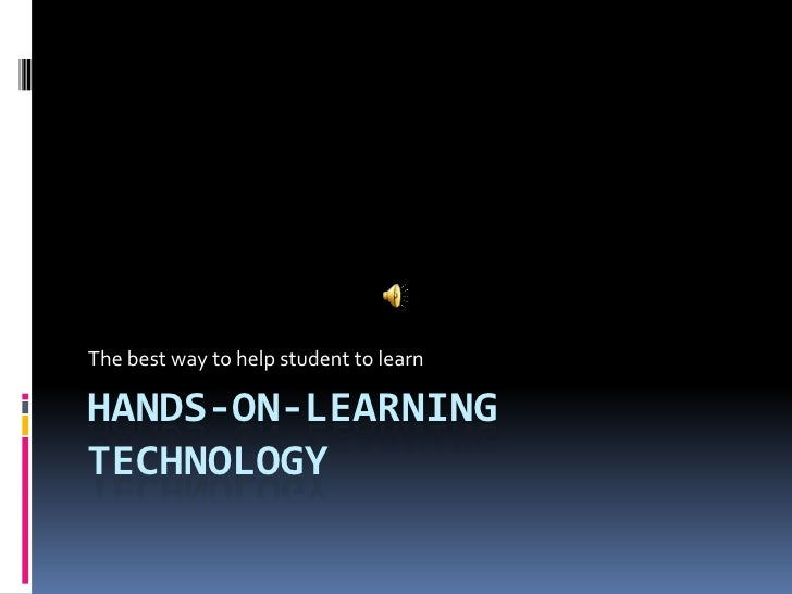 The best way to help student to learnHANDS-ON-LEARNINGTECHNOLOGY