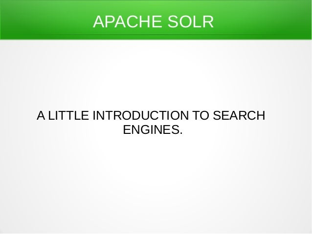 APACHE SOLRA LITTLE INTRODUCTION TO SEARCH             ENGINES.