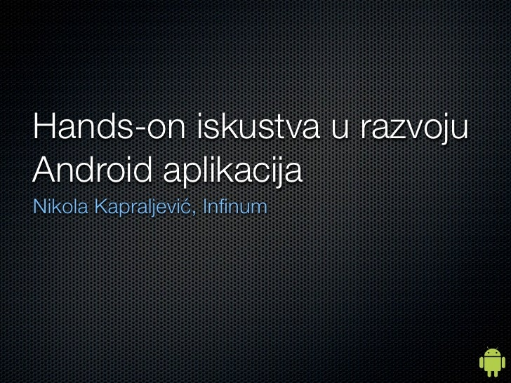 Hands-on iskustva u razvojuAndroid aplikacijaNikola Kapraljević, Infinum