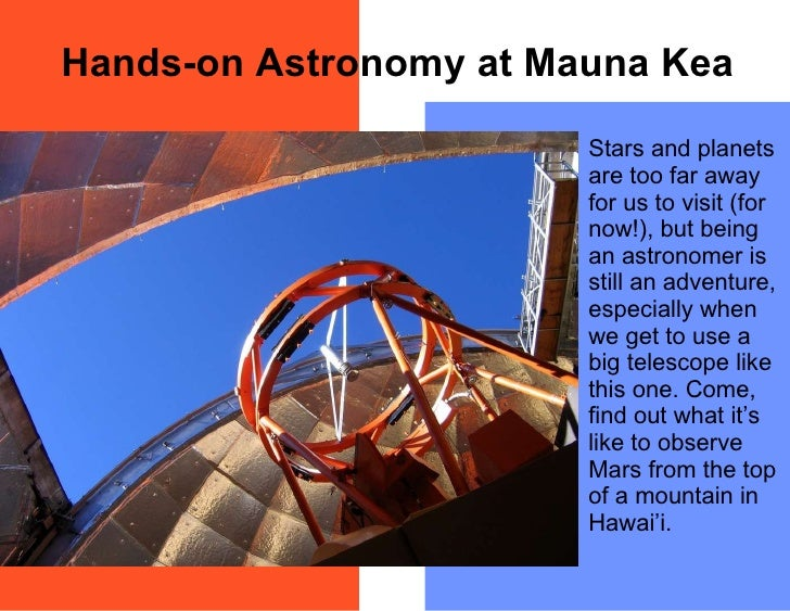 Hands-on Astronomy at Mauna Kea <ul><li>Stars and planets are too far away for us to visit (for now!), but being an astron...