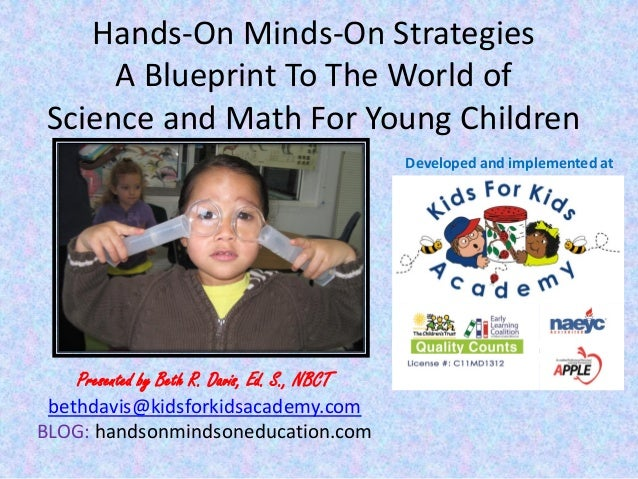 Hands-On Minds-On Strategies A Blueprint To The World of Science and Math For Young Children Developed and implemented at ...