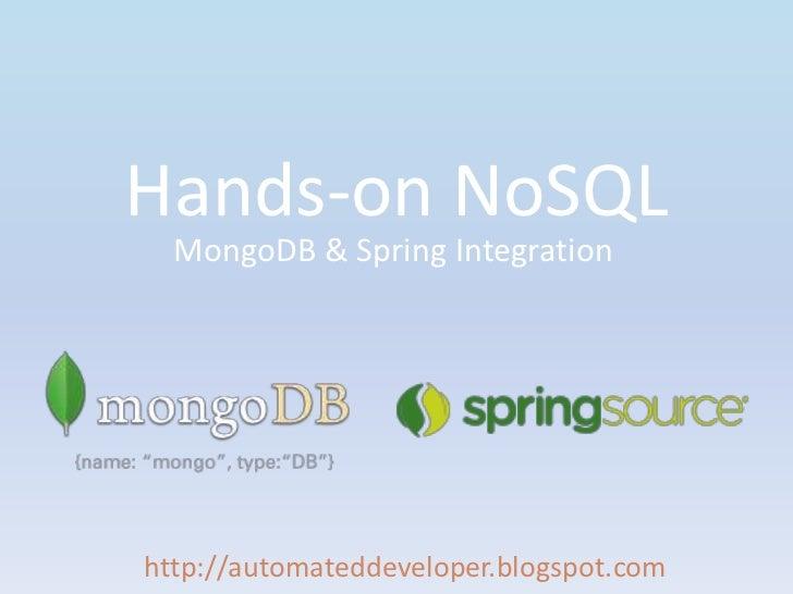 Hands-on NoSQL <br />MongoDB & Spring Integration<br />http://automateddeveloper.blogspot.com<br />