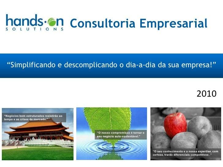 """""""Simplificando e descomplicando o dia-a-dia da sua empresa!""""<br />Consultoria Empresarial<br />2010<br />""""Negócios bem est..."""