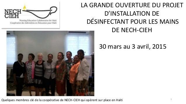 LA GRANDE OUVERTURE DU PROJET D'INSTALLATION DE DÉSINFECTANT POUR LES MAINS DE NECH-CIEH 30 mars au 3 avril, 2015 Quelques...
