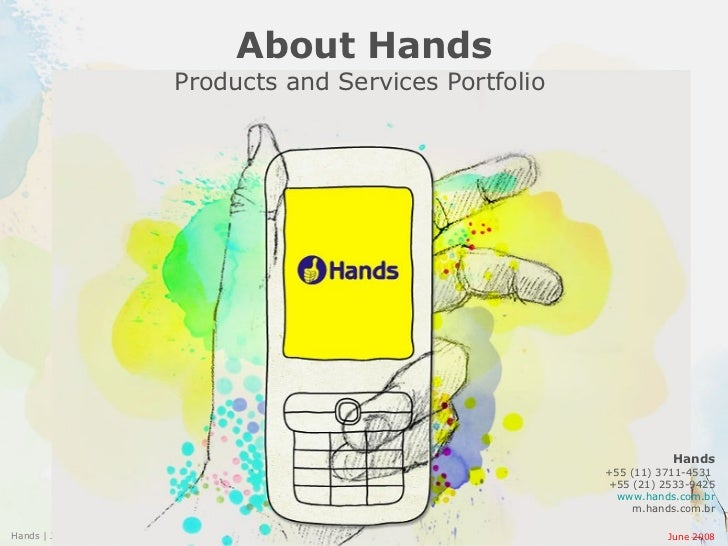 About Hands Products and Services Portfolio  Hands +55 (11) 3711-4531  +55 (21) 2533-9425 www.hands.com.br m.hands.com.br ...