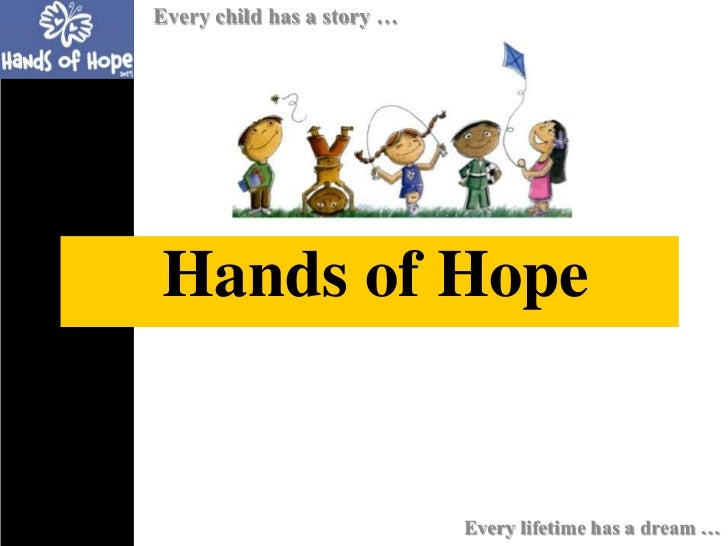 Every child has a story …Hands of Hope                            Every lifetime has a dream …