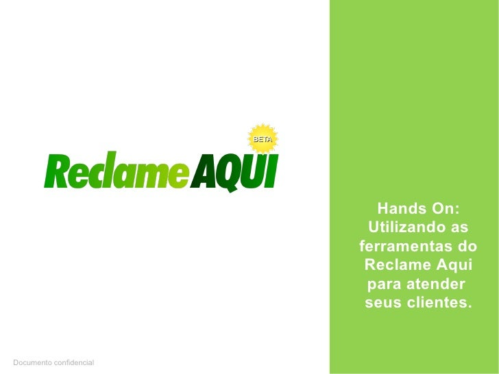 Hands On: Utilizando as ferramentas do Reclame Aqui para atender  seus clientes. Documento confidencial