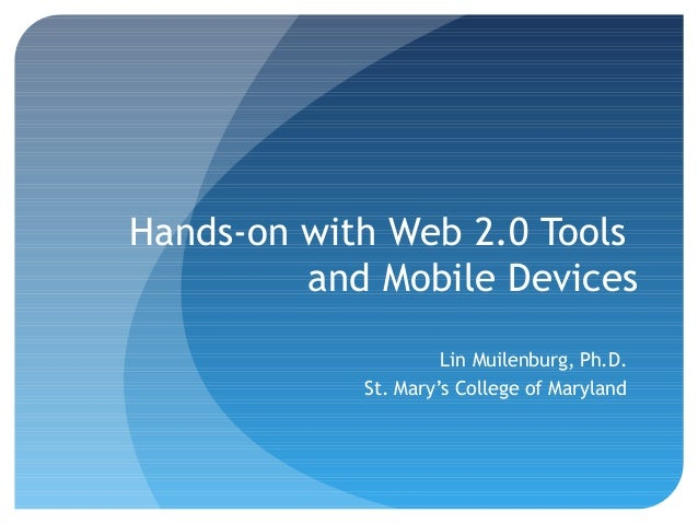 Hands-on with Web 2.0 Toolsand Mobile DevicesLin Muilenburg, Ph.D.St. Mary's College of Maryland