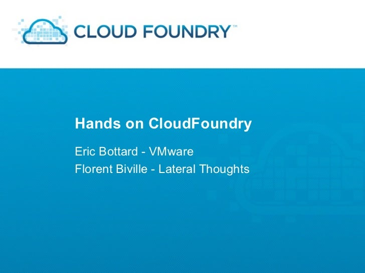 Hands on CloudFoundryEric Bottard - VMwareFlorent Biville - Lateral Thoughts