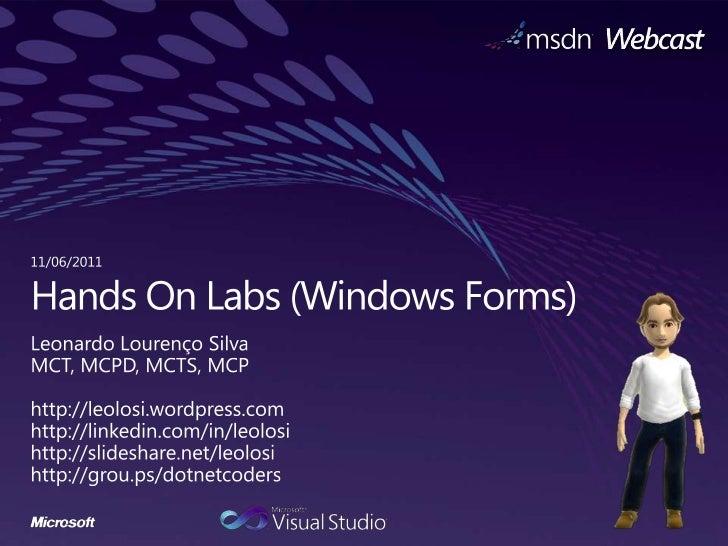 11/06/2011<br />Hands On Labs (Windows Forms)<br />Leonardo Lourenço Silva<br />MCT, MCPD, MCTS, MCP<br />http://leolosi.w...