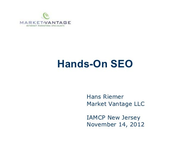 Hands-On SEO    Hans Riemer    Market Vantage LLC    IAMCP New Jersey    November 14, 2012
