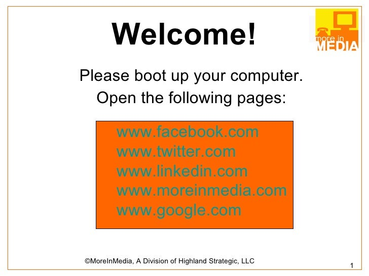 Welcome! <ul><li>Please boot up your computer. </li></ul><ul><li>Open the following pages: </li></ul>www.facebook.com www....