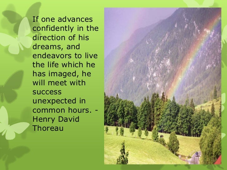If one advancesconfidently in thedirection of hisdreams, andendeavors to livethe life which hehas imaged, hewill meet with...
