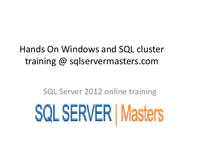 Hands on windows and sql cluster training @ sqlservermasters.com